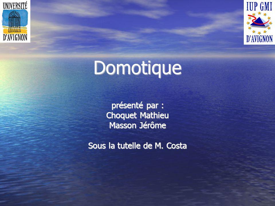 Domotique présenté par : Choquet Mathieu Masson Jérôme Sous la tutelle de M. Costa