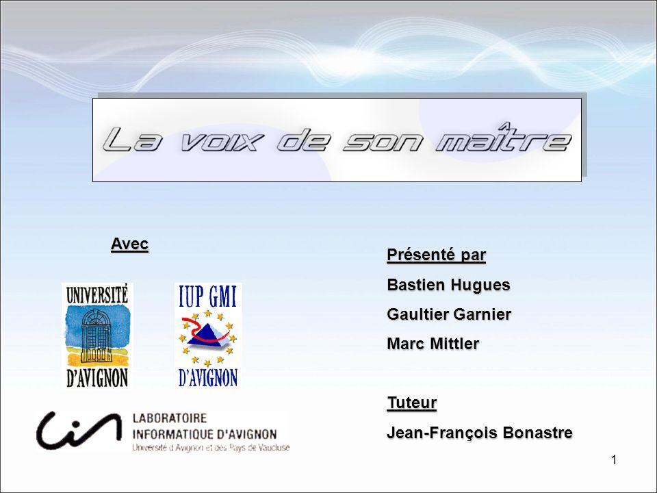 1 Présenté par Bastien Hugues Gaultier Garnier Marc Mittler Tuteur Jean-François Bonastre Avec