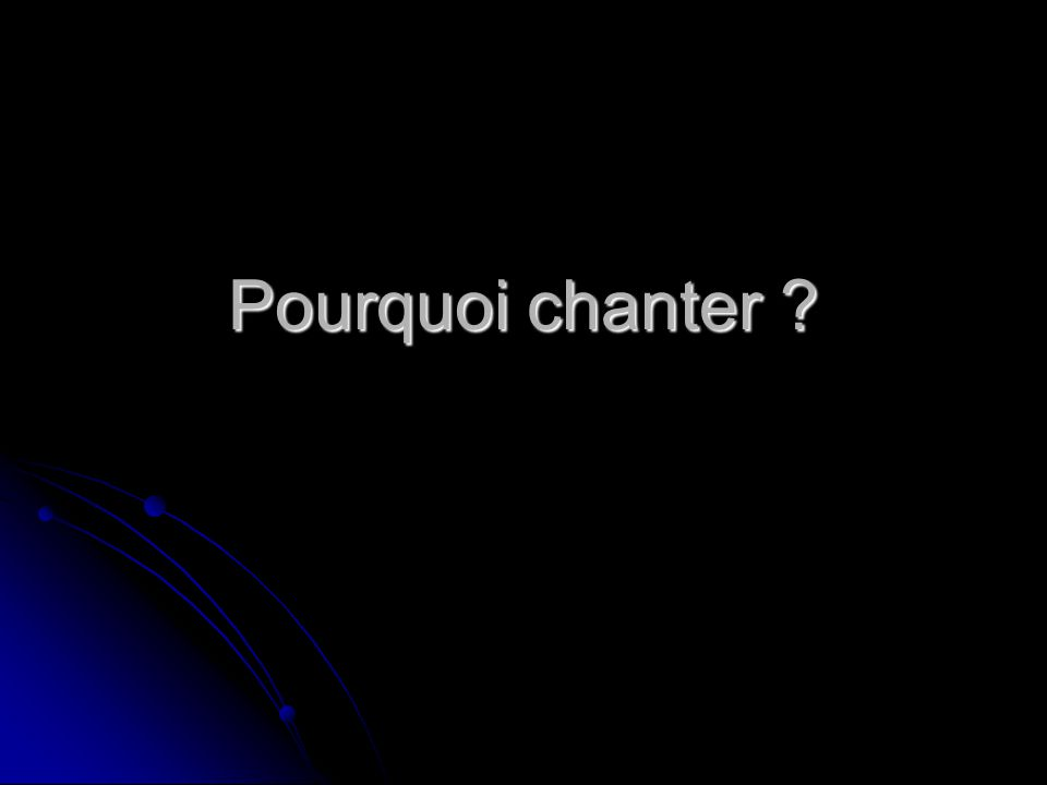 Pourquoi chanter ?