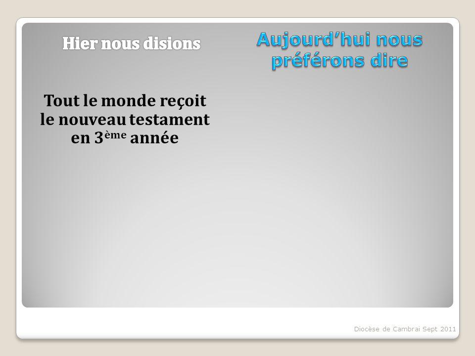 Tout le monde reçoit le nouveau testament en 3 ème année Diocèse de Cambrai Sept 2011