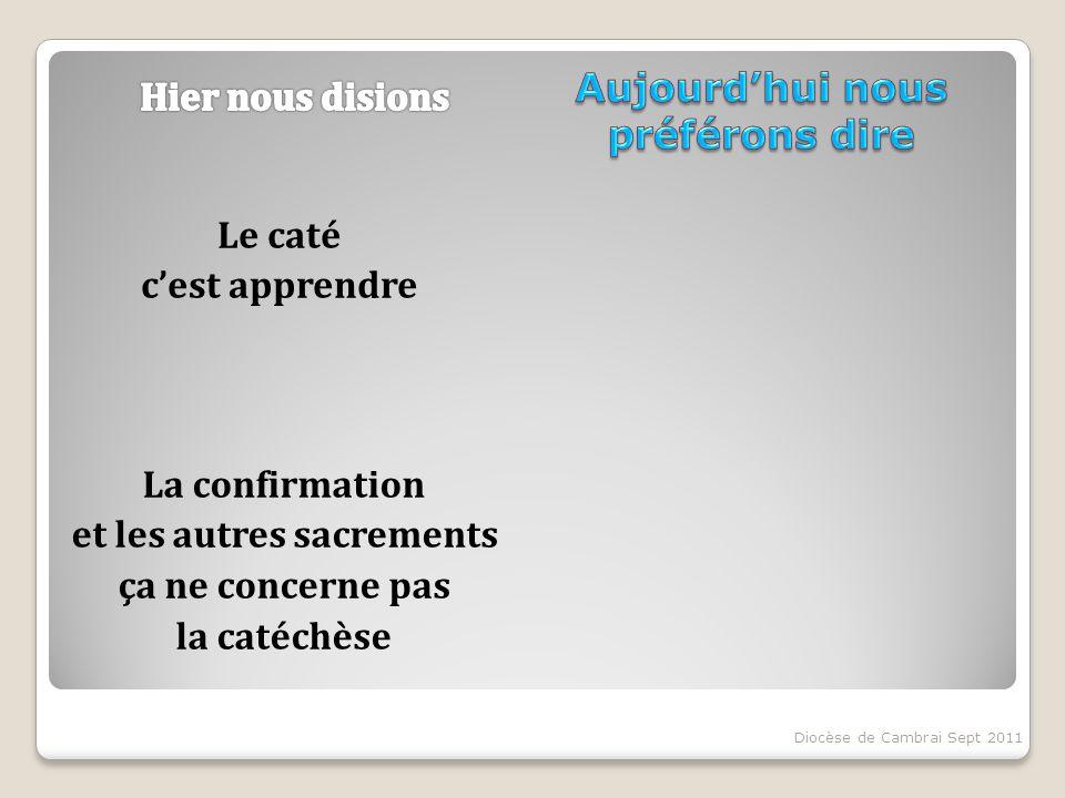 Le caté cest apprendre La confirmation et les autres sacrements ça ne concerne pas la catéchèse Diocèse de Cambrai Sept 2011