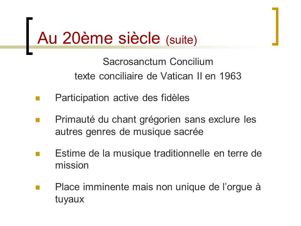 Au 20ème siècle (suite) Sacrosanctum Concilium texte conciliaire de Vatican II en 1963 Participation active des fidèles Primauté du chant grégorien sa
