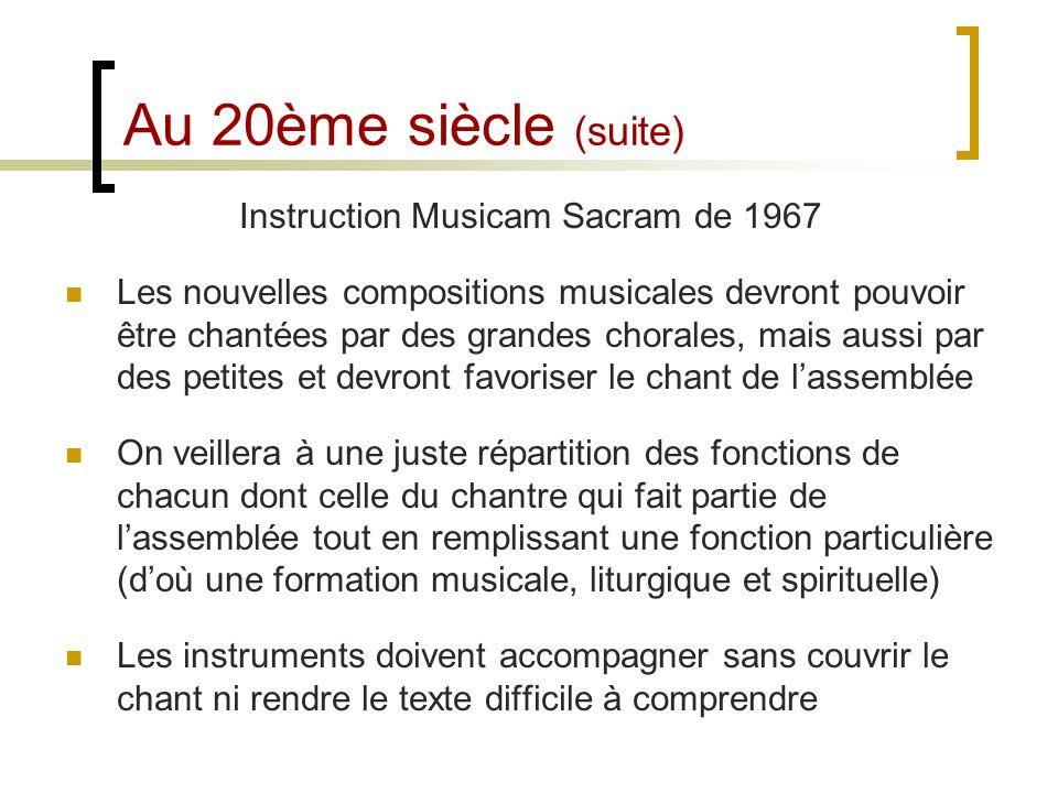Au 20ème siècle (suite) Instruction Musicam Sacram de 1967 Les nouvelles compositions musicales devront pouvoir être chantées par des grandes chorales