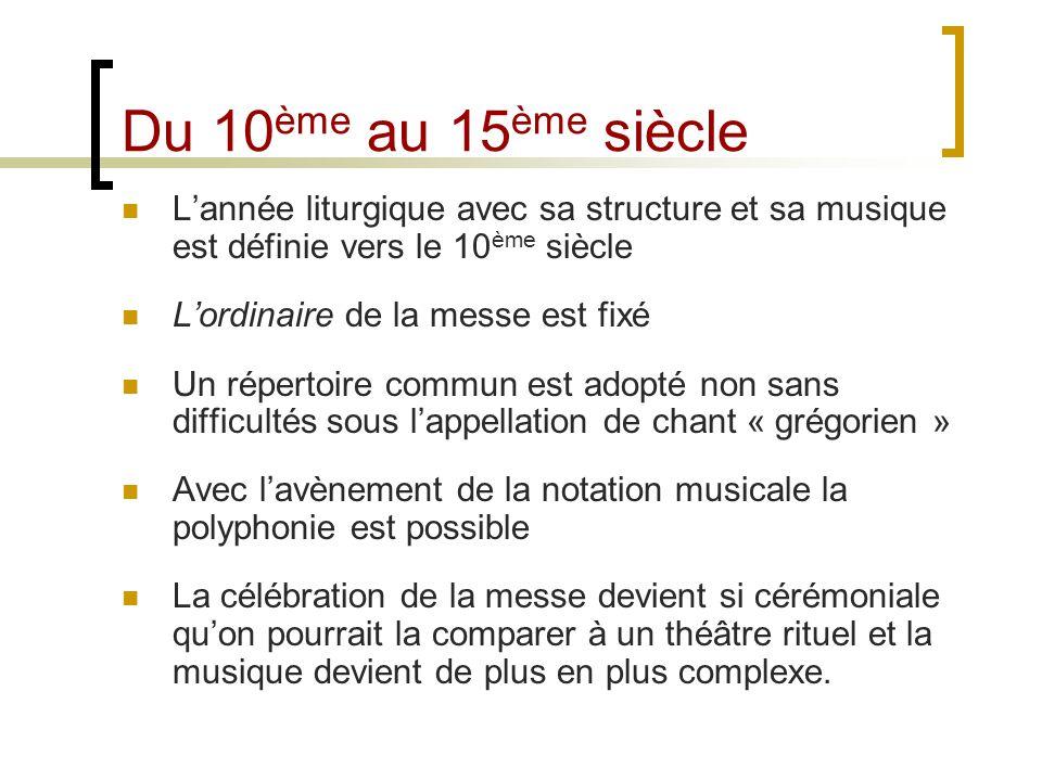 Du 10 ème au 15 ème siècle Lannée liturgique avec sa structure et sa musique est définie vers le 10 ème siècle Lordinaire de la messe est fixé Un répe