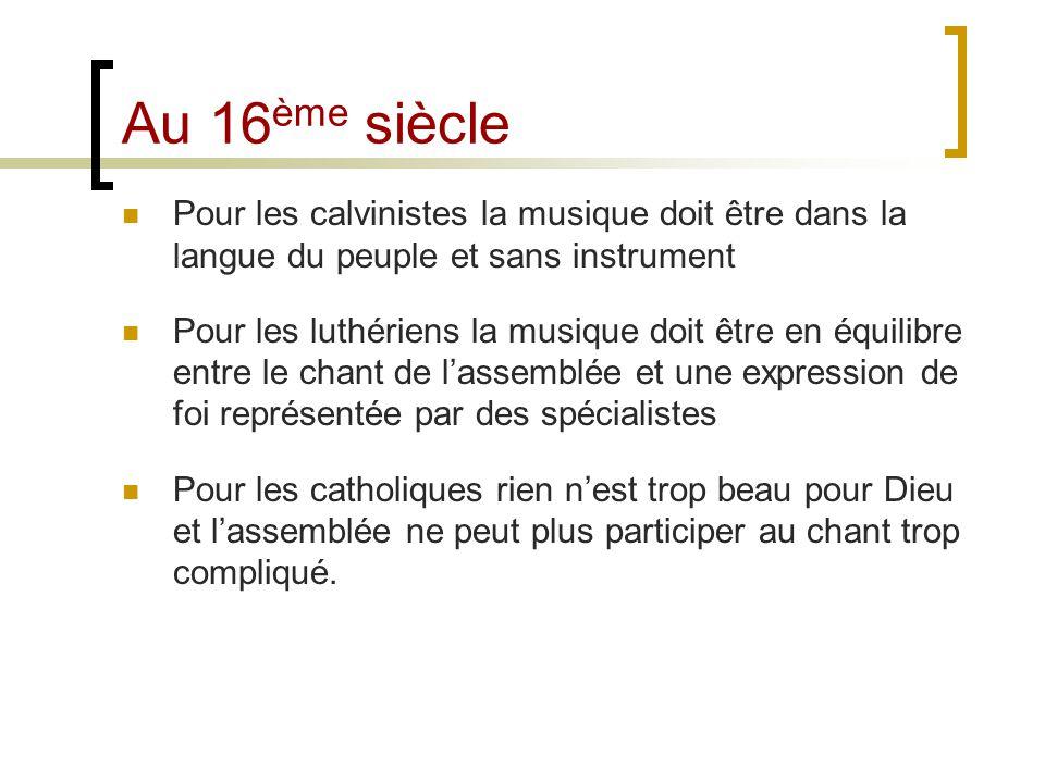 Au 16 ème siècle Pour les calvinistes la musique doit être dans la langue du peuple et sans instrument Pour les luthériens la musique doit être en équ
