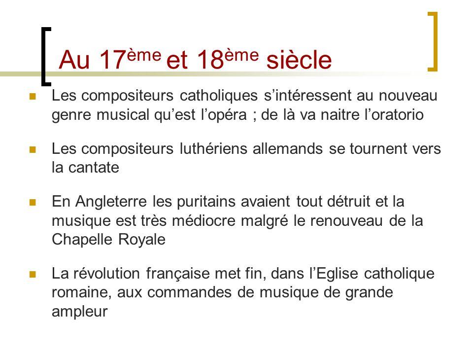 Au 17 ème et 18 ème siècle Les compositeurs catholiques sintéressent au nouveau genre musical quest lopéra ; de là va naitre loratorio Les compositeur