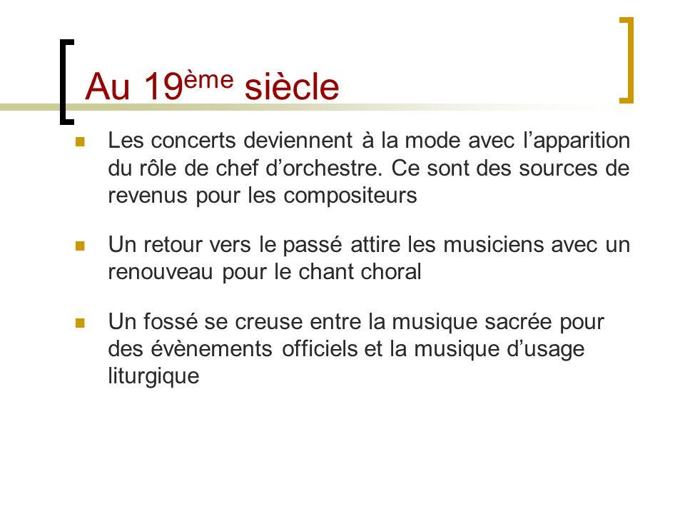 Au 19 ème siècle Les concerts deviennent à la mode avec lapparition du rôle de chef dorchestre. Ce sont des sources de revenus pour les compositeurs U
