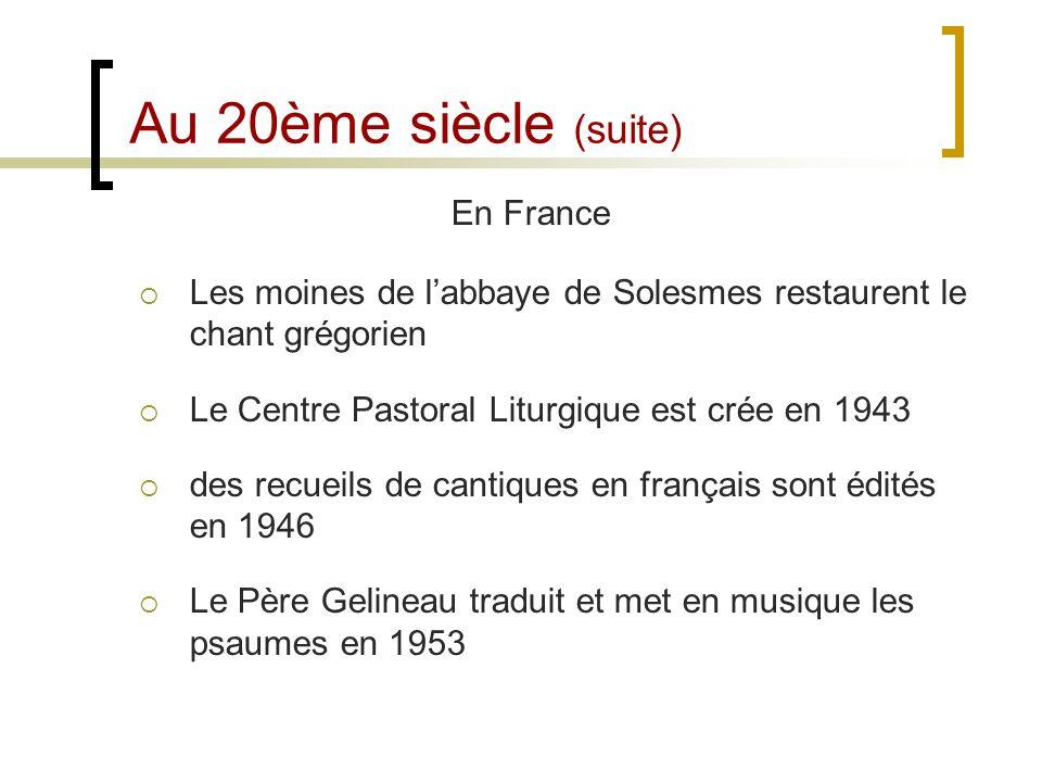 Au 20ème siècle (suite) En France Les moines de labbaye de Solesmes restaurent le chant grégorien Le Centre Pastoral Liturgique est crée en 1943 des r