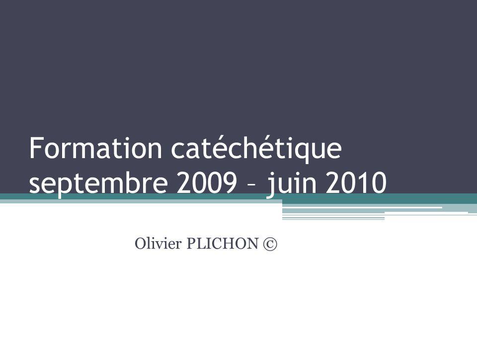 Formation catéchétique septembre 2009 – juin 2010 Olivier PLICHON ©