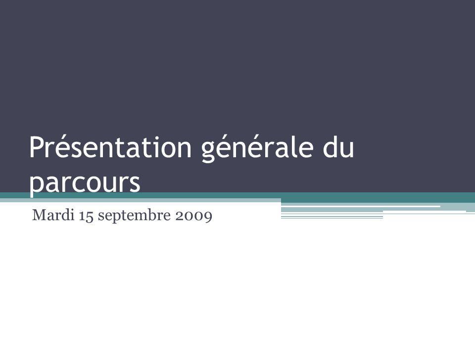 Présentation générale du parcours Mardi 15 septembre 2009
