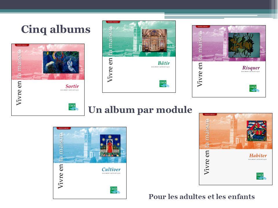 Pour les adultes et les enfants Un album par module Cinq albums