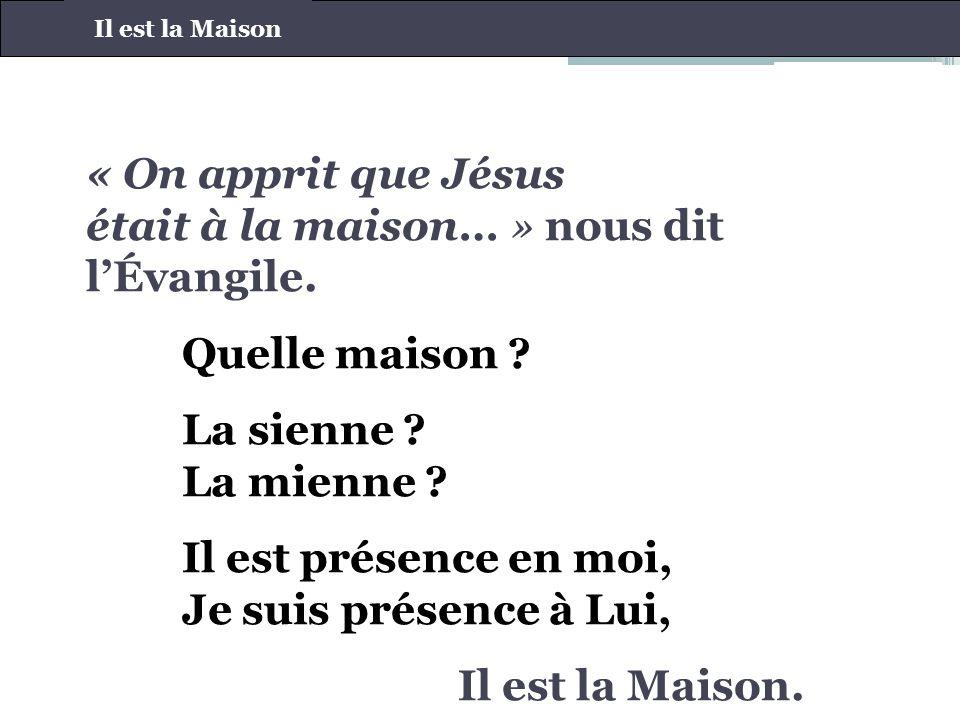 « On apprit que Jésus était à la maison… » nous dit lÉvangile.