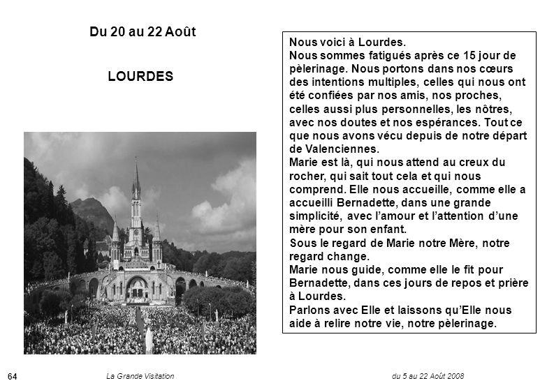 La Grande Visitation du 5 au 22 Août 2008 64 Du 20 au 22 Août LOURDES Nous voici à Lourdes.