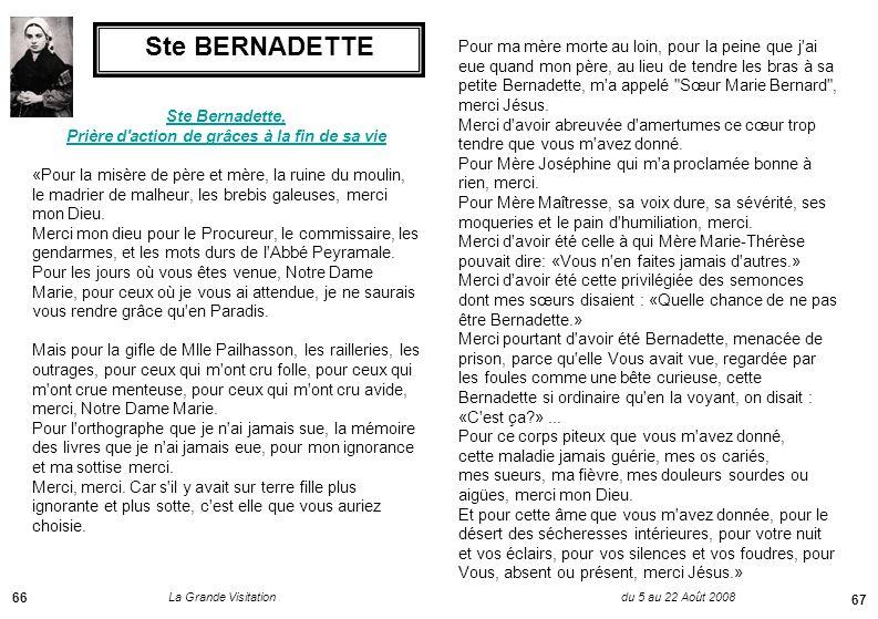 La Grande Visitation du 5 au 22 Août 2008 66 Ste BERNADETTE Ste Bernadette, Prière d action de grâces à la fin de sa vie «Pour la misère de père et mère, la ruine du moulin, le madrier de malheur, les brebis galeuses, merci mon Dieu.