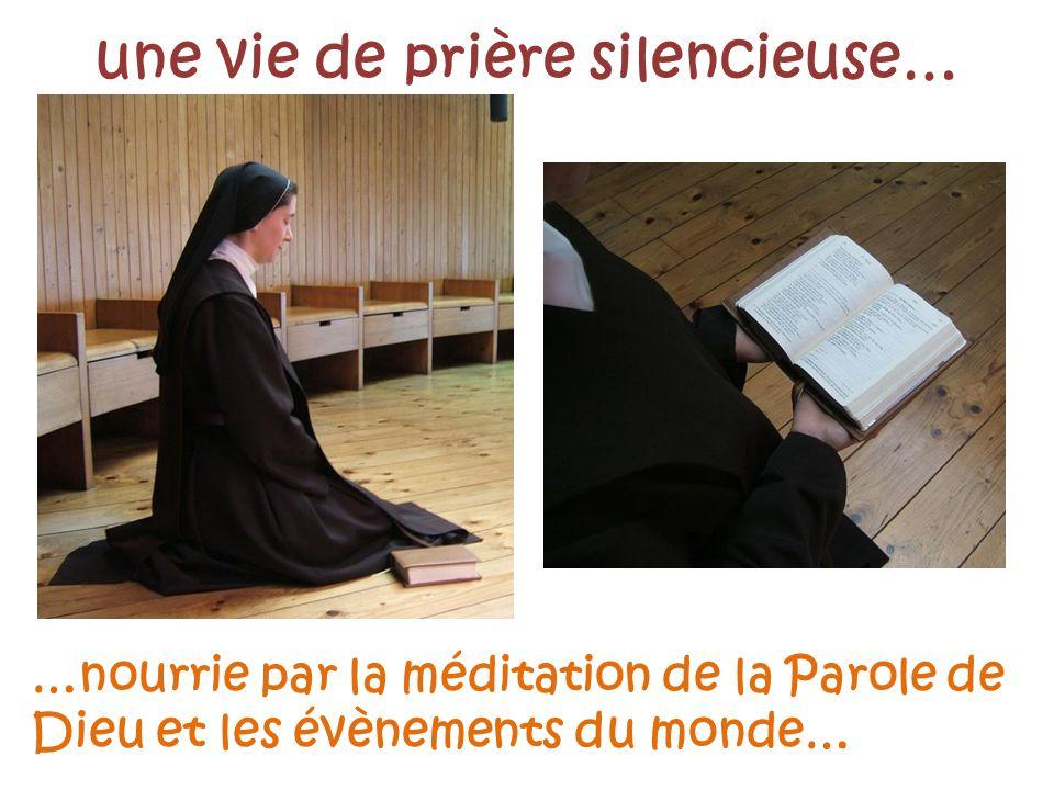 une vie de prière silencieuse… …nourrie par la méditation de la Parole de Dieu et les évènements du monde…