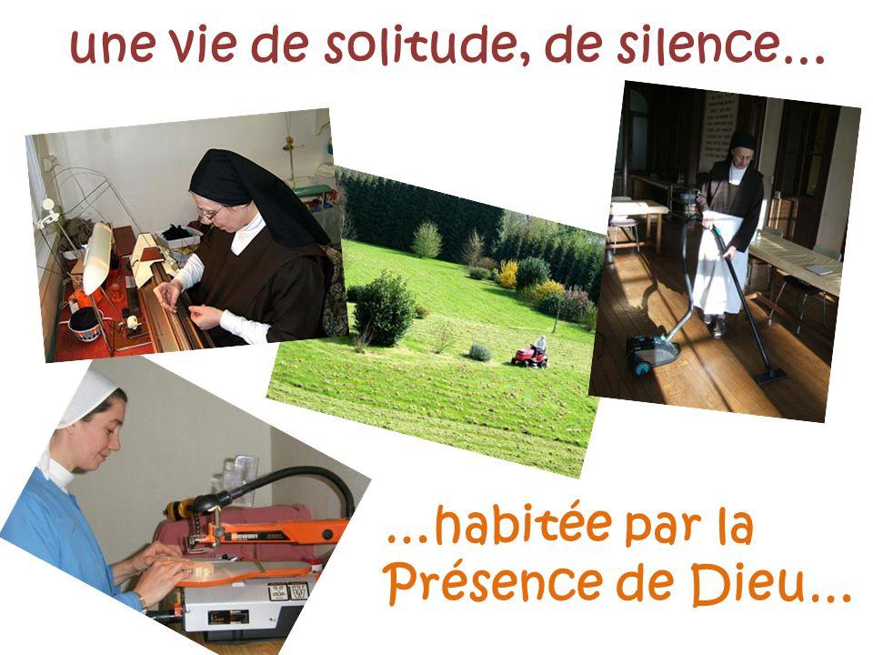 une vie de solitude, de silence… …habitée par la Présence de Dieu…