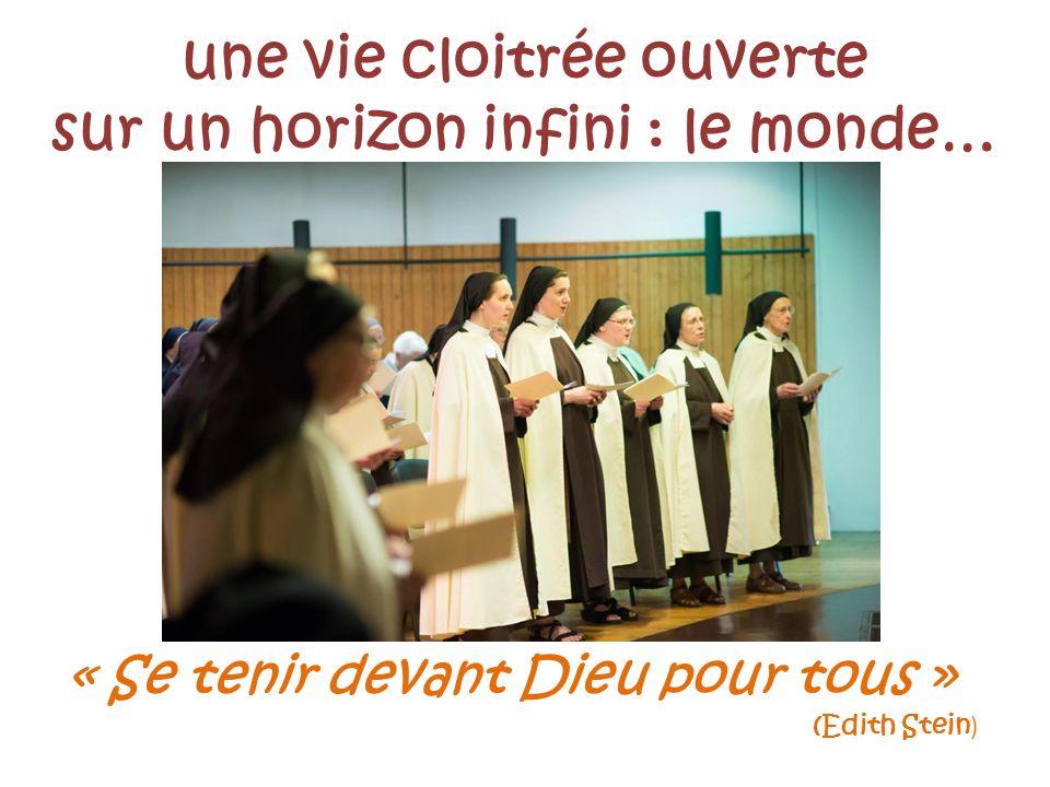 une vie cloitrée ouverte sur un horizon infini : le monde… « Se tenir devant Dieu pour tous » (Edith Stein )
