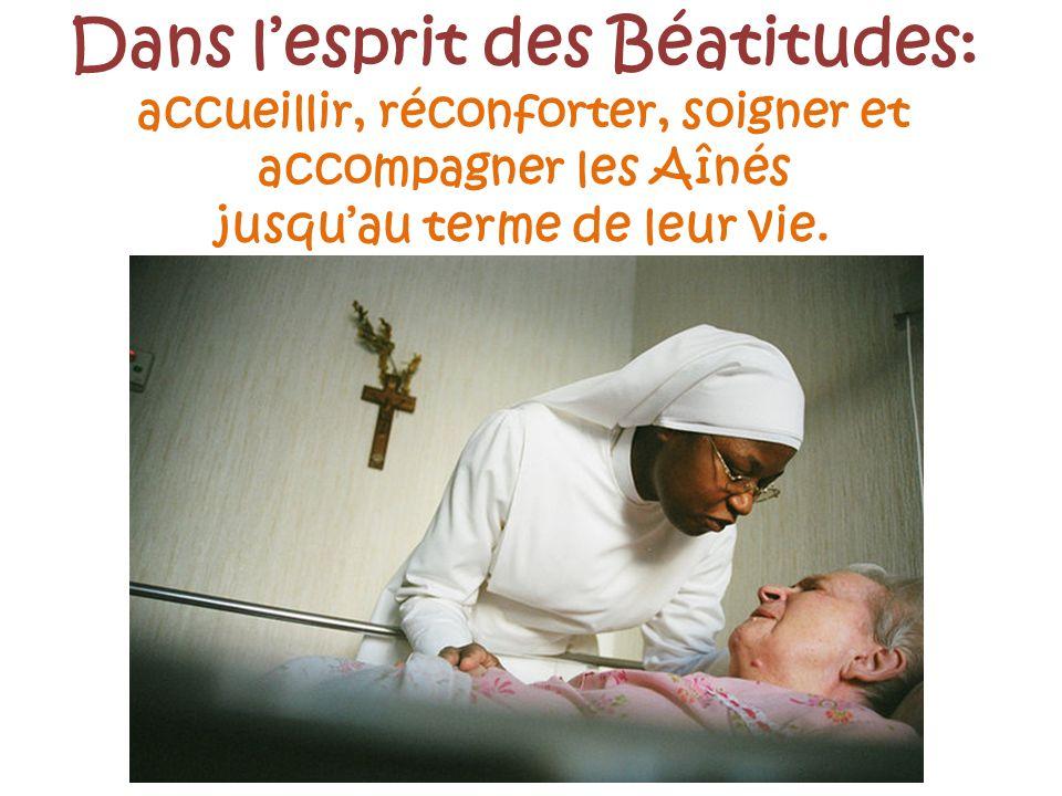 Dans lesprit des Béatitudes: accueillir, réconforter, soigner et accompagner les Aînés jusquau terme de leur vie.