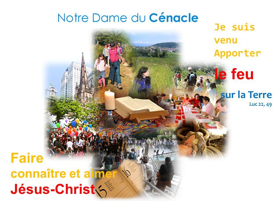 Je suis venu Apporter le feu sur la Terre Luc 22, 49 Faire connaître et aimer Jésus-Christ