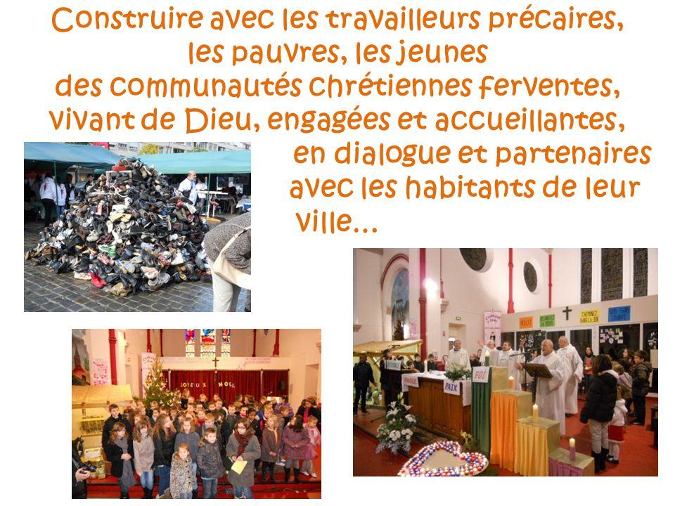 Construire avec les travailleurs précaires, les pauvres, les jeunes des communautés chrétiennes ferventes, vivant de Dieu, engagées et accueillantes, en dialogue et partenaires avec les habitants de leur ville…