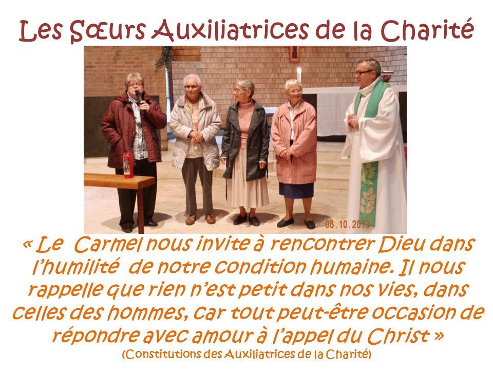 Les Sœurs Auxiliatrices de la Charité « Le Carmel nous invite à rencontrer Dieu dans lhumilité de notre condition humaine. Il nous rappelle que rien n