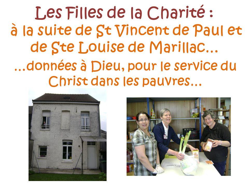 …données à Dieu, pour le service du Christ dans les pauvres… Les Filles de la Charité : à la suite de St Vincent de Paul et de Ste Louise de Marillac…