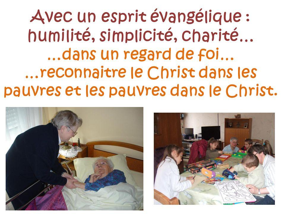 Avec un esprit évangélique : humilité, simplicité, charité… …dans un regard de foi… …reconnaitre le Christ dans les pauvres et les pauvres dans le Christ.
