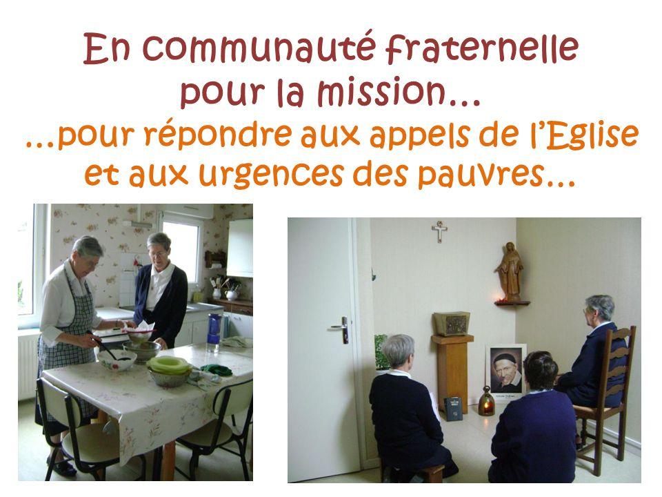En communauté fraternelle pour la mission… …pour répondre aux appels de lEglise et aux urgences des pauvres…