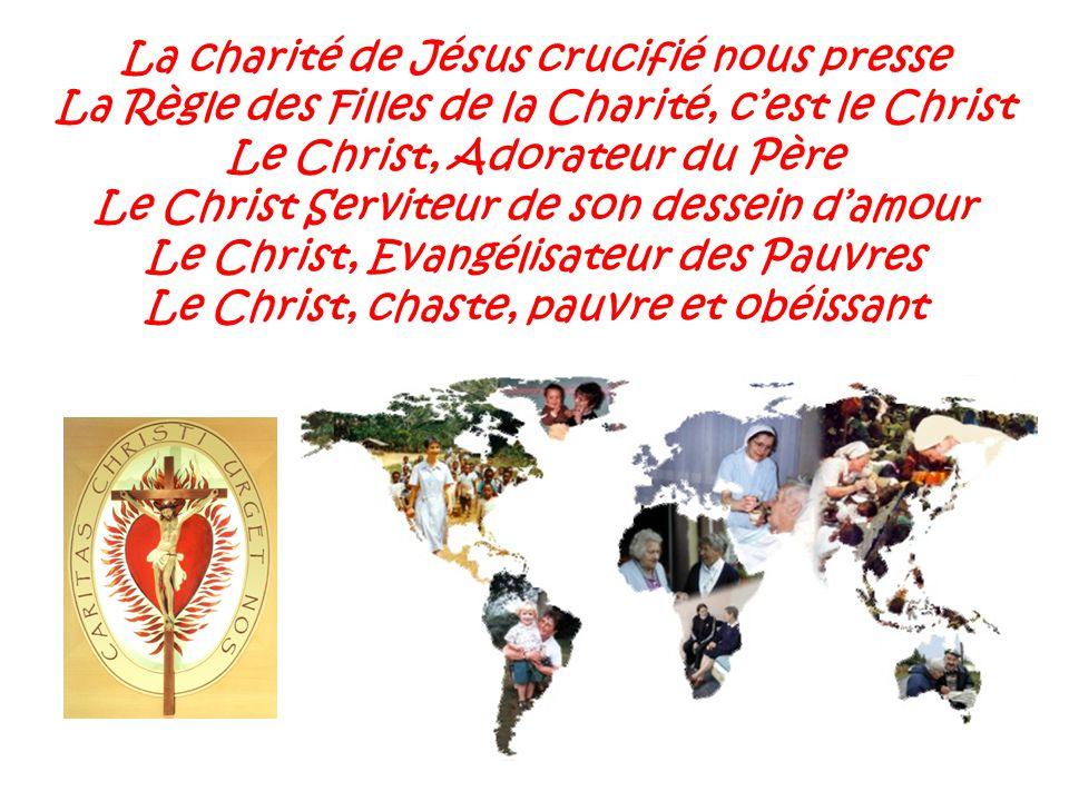 La charité de Jésus crucifié nous presse La Règle des Filles de la Charité, cest le Christ Le Christ, Adorateur du Père Le Christ Serviteur de son dessein damour Le Christ, Evangélisateur des Pauvres Le Christ, chaste, pauvre et obéissant