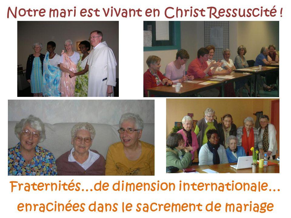 Fraternités…de dimension internationale… enracinées dans le sacrement de mariage Notre mari est vivant en Christ Ressuscité !