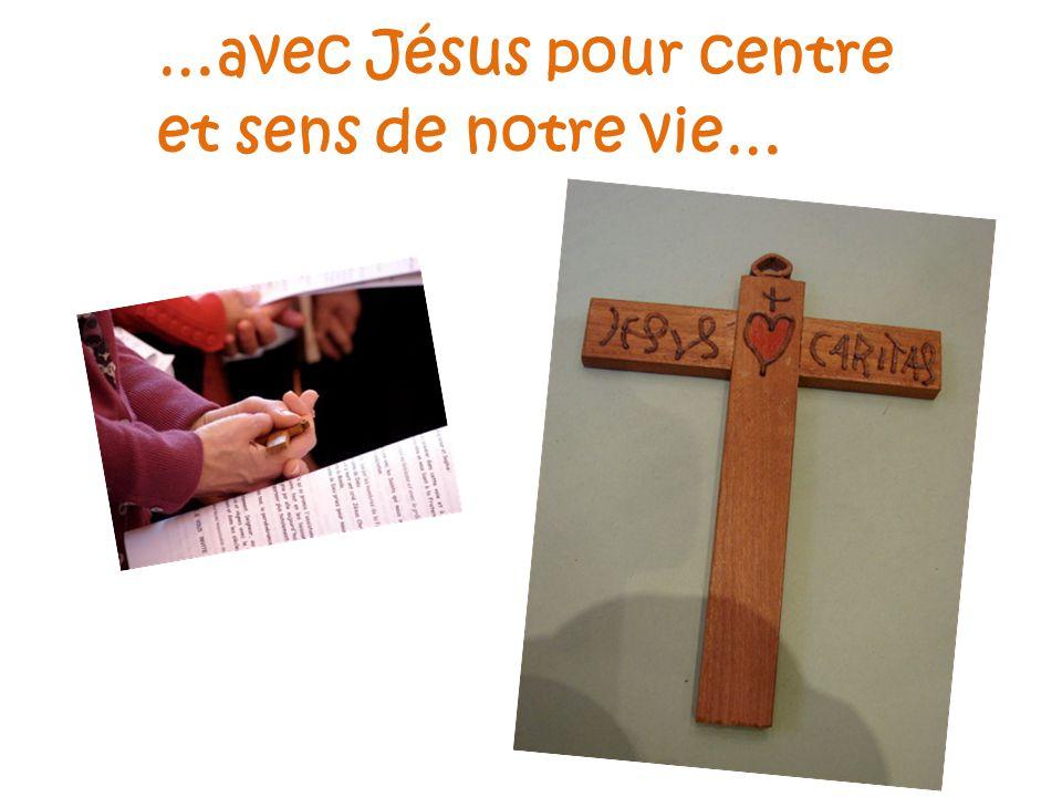 …avec Jésus pour centre et sens de notre vie…