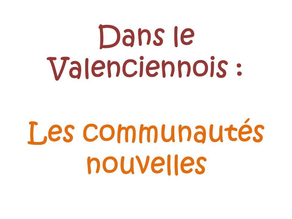 Dans le Valenciennois : Les communautés nouvelles