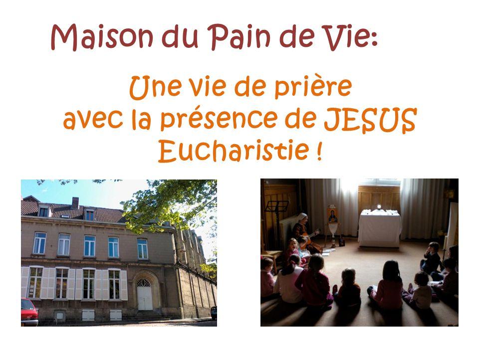 Maison du Pain de Vie: Une vie de prière avec la présence de JESUS Eucharistie !