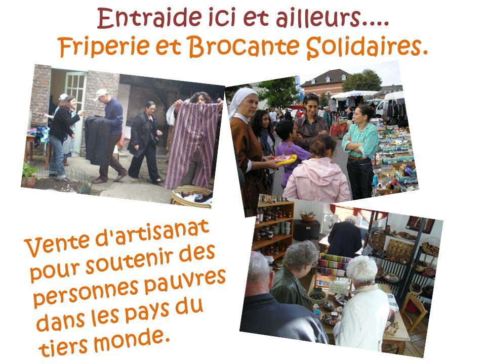 Entraide ici et ailleurs.... Friperie et Brocante Solidaires. Vente d'artisanat pour soutenir des personnes pauvres dans les pays du tiers monde.