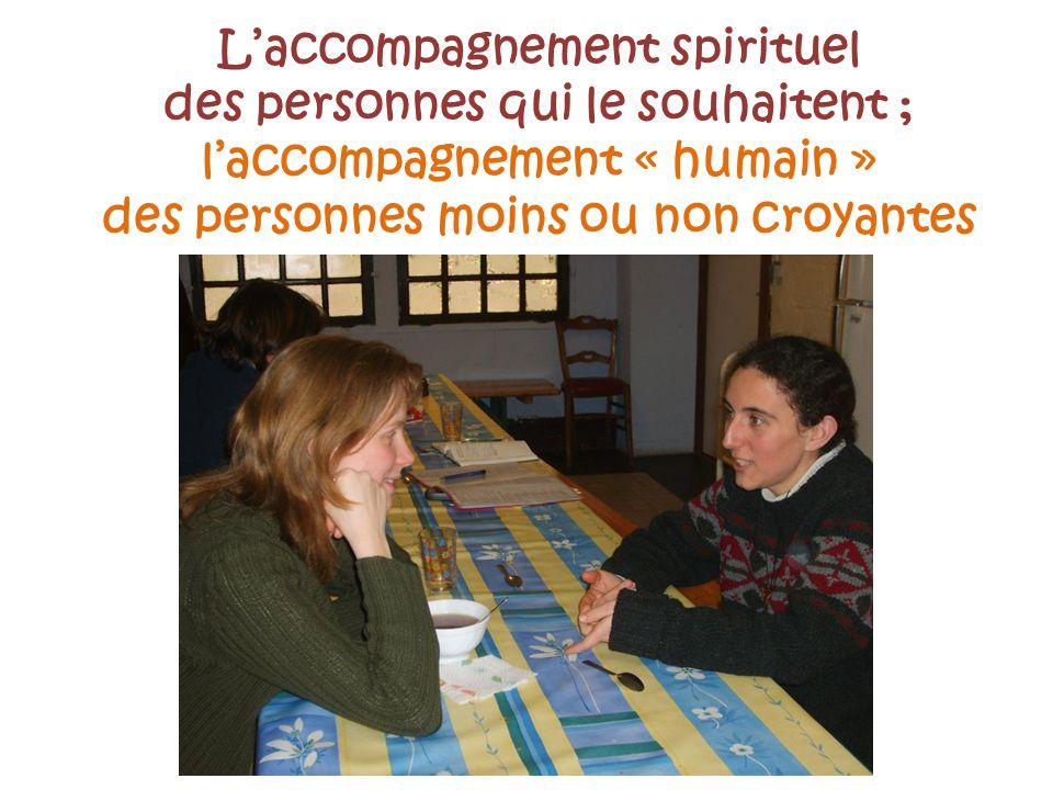 Laccompagnement spirituel des personnes qui le souhaitent ; laccompagnement « humain » des personnes moins ou non croyantes