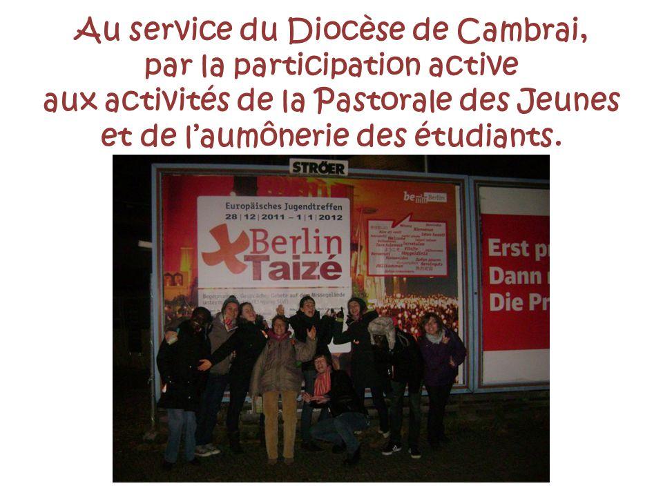 Au service du Diocèse de Cambrai, par la participation active aux activités de la Pastorale des Jeunes et de laumônerie des étudiants.