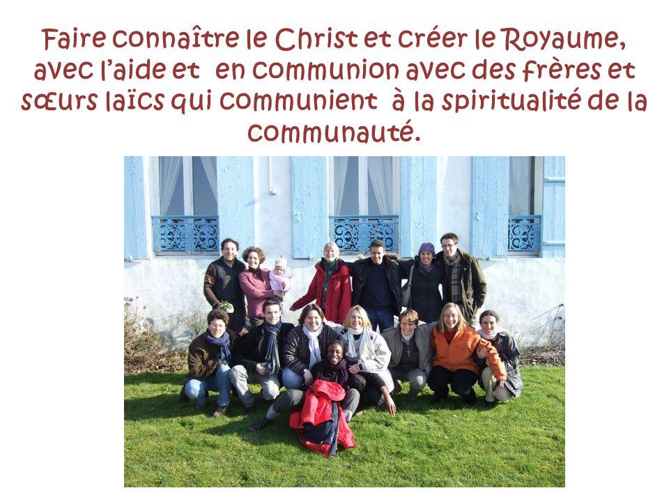 Faire connaître le Christ et créer le Royaume, avec laide et en communion avec des frères et sœurs laïcs qui communient à la spiritualité de la communauté.