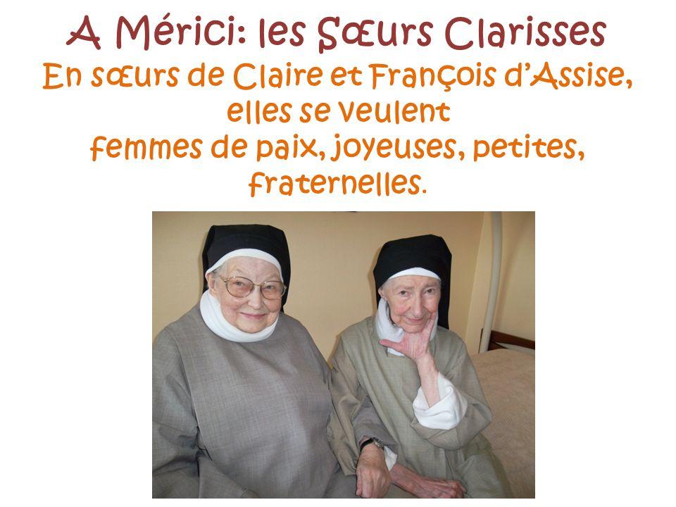En sœurs de Claire et François dAssise, elles se veulent femmes de paix, joyeuses, petites, fraternelles. A Mérici: les Sœurs Clarisses