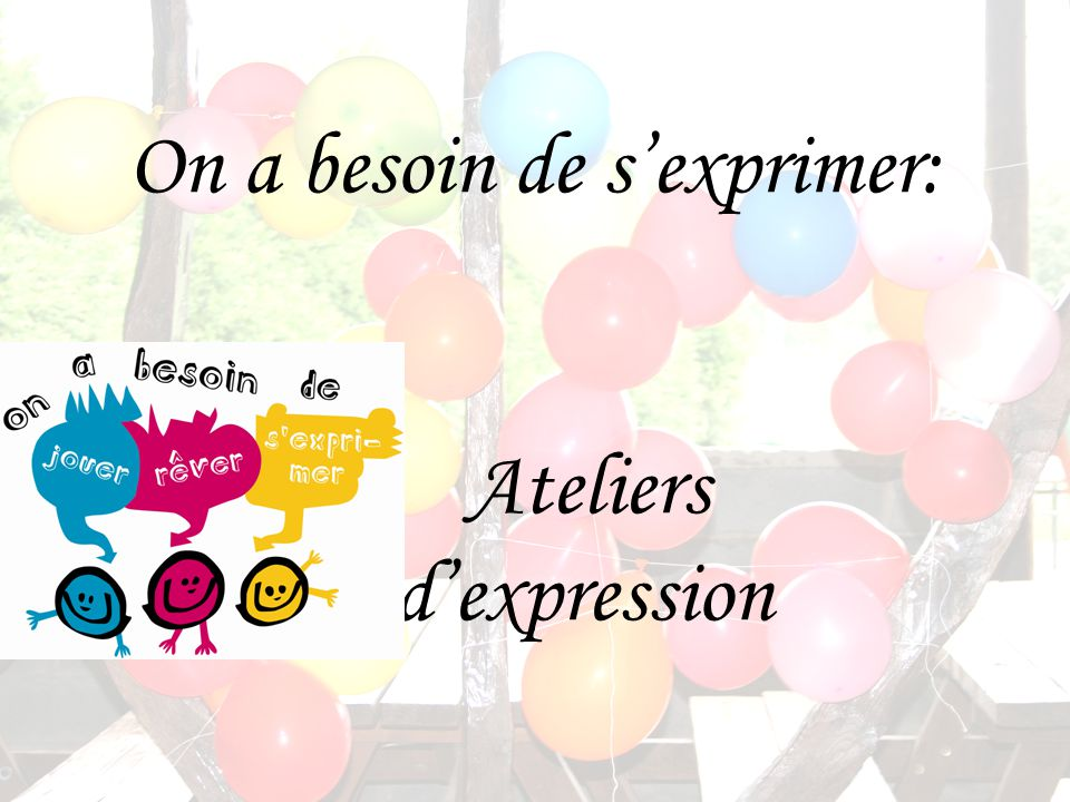 On a besoin de sexprimer: Ateliers dexpression