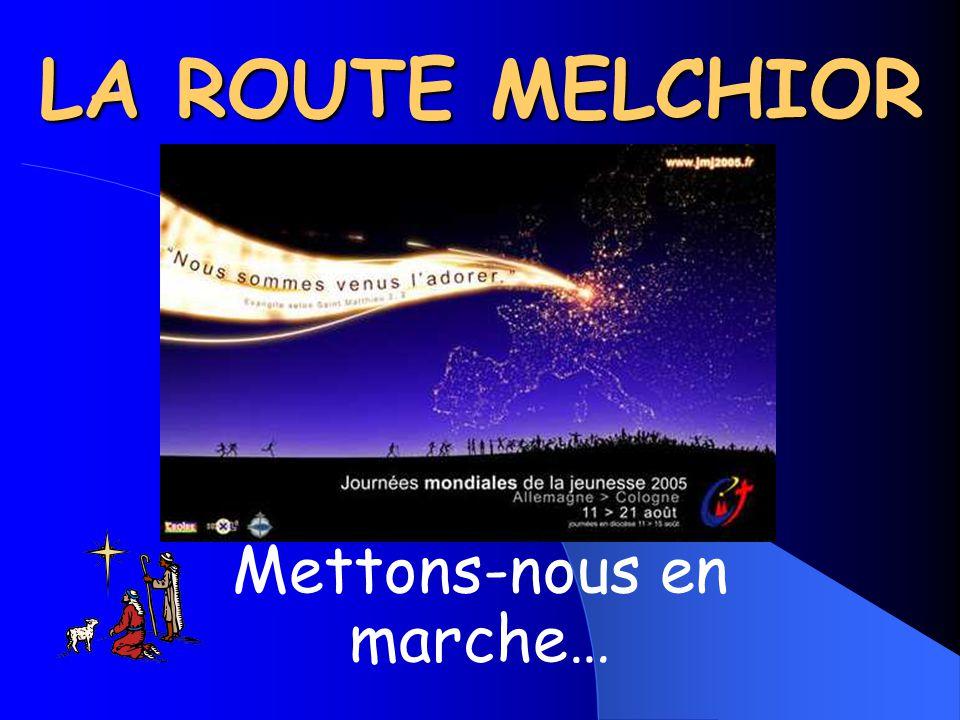 LA ROUTE MELCHIOR Mettons-nous en marche…