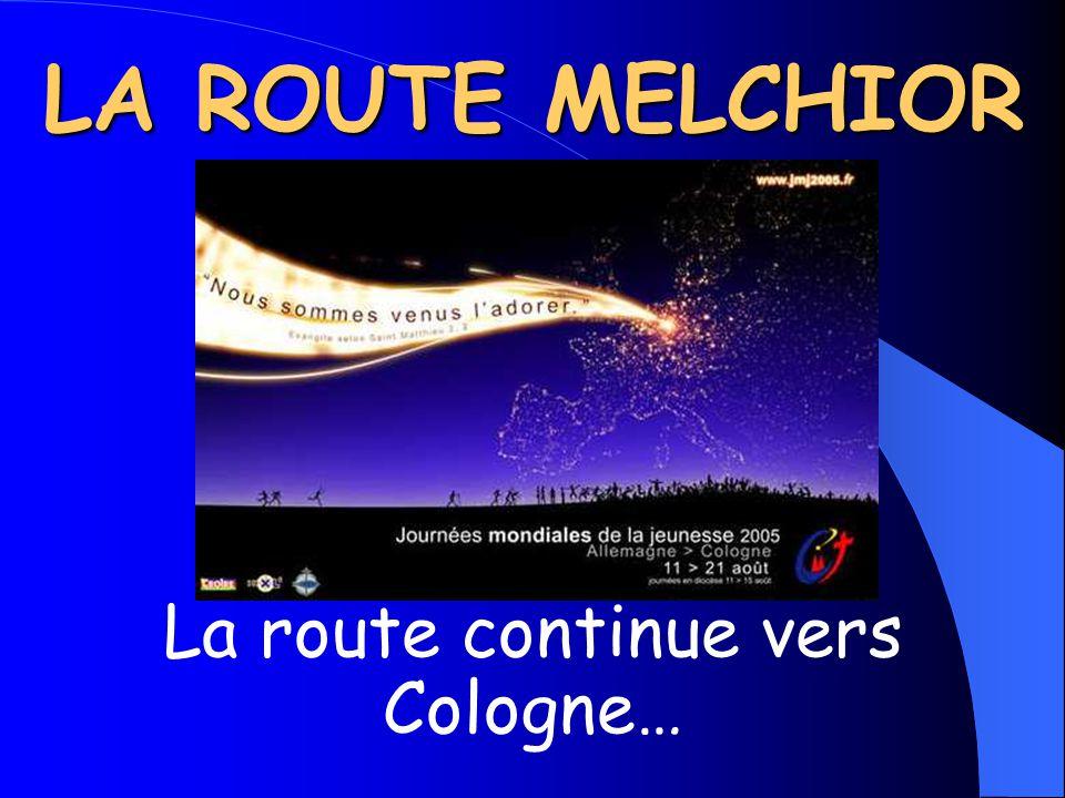 LA ROUTE MELCHIOR La route continue vers Cologne…
