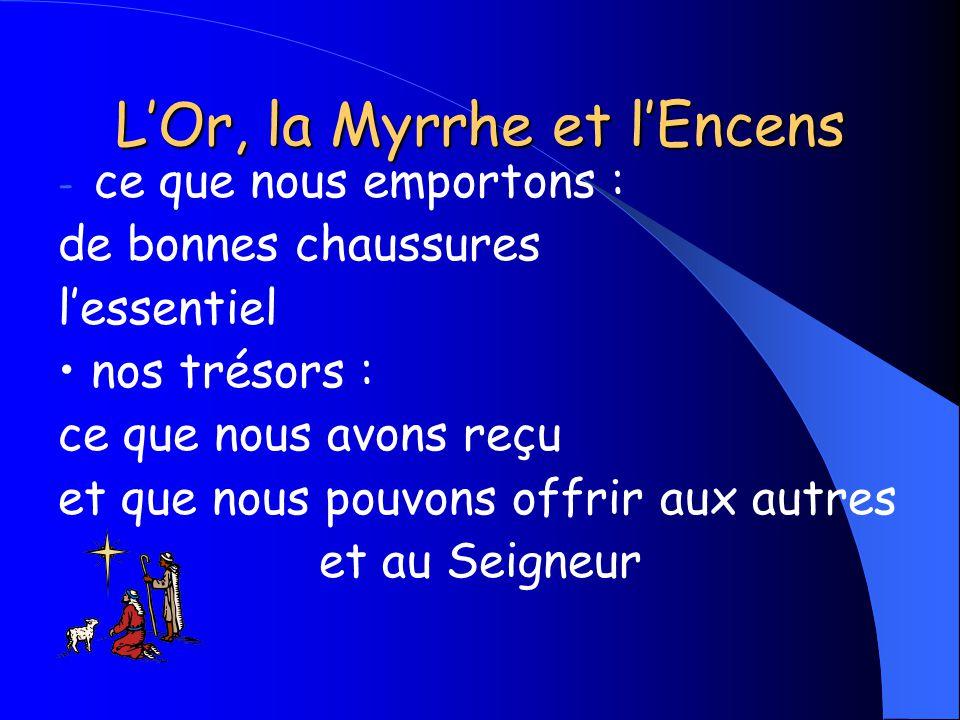 LOr, la Myrrhe et lEncens - ce que nous emportons : de bonnes chaussures lessentiel nos trésors : ce que nous avons reçu et que nous pouvons offrir aux autres et au Seigneur