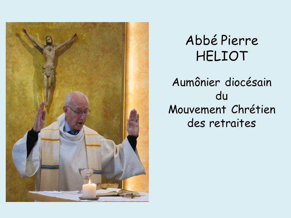 Abbé Pierre HELIOT Aumônier diocésain du Mouvement Chrétien des retraites