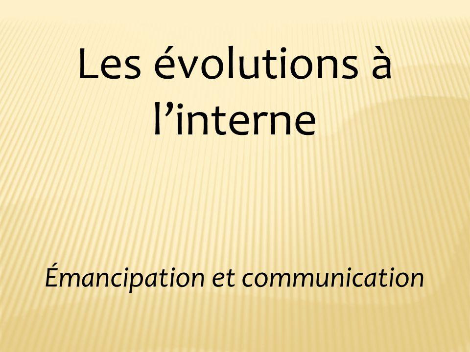 Les évolutions à linterne Émancipation et communication