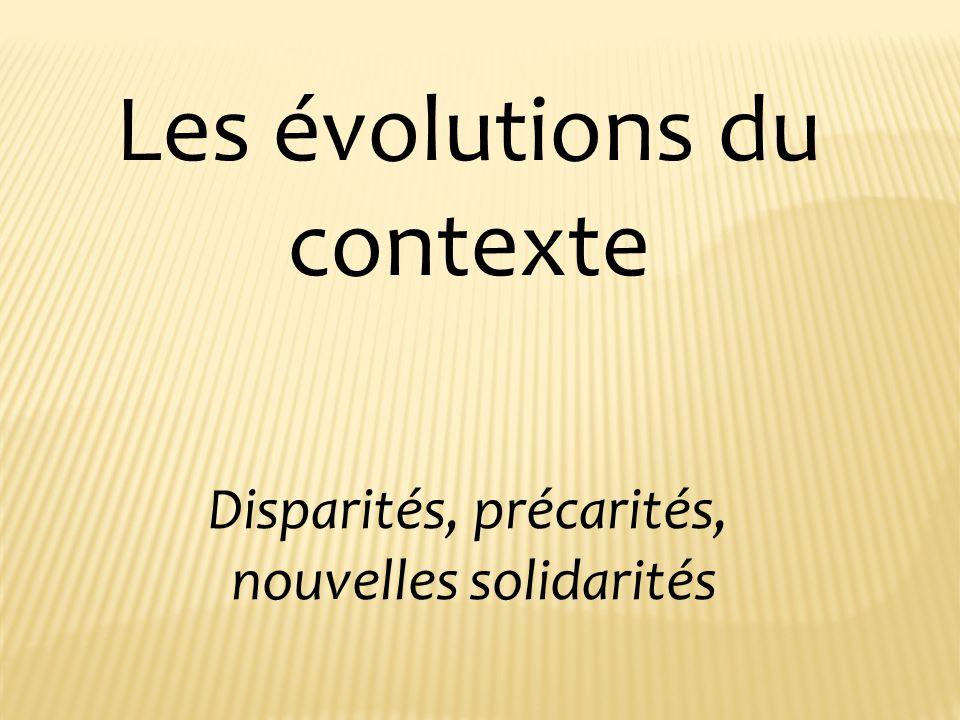 Les évolutions du contexte Disparités, précarités, nouvelles solidarités