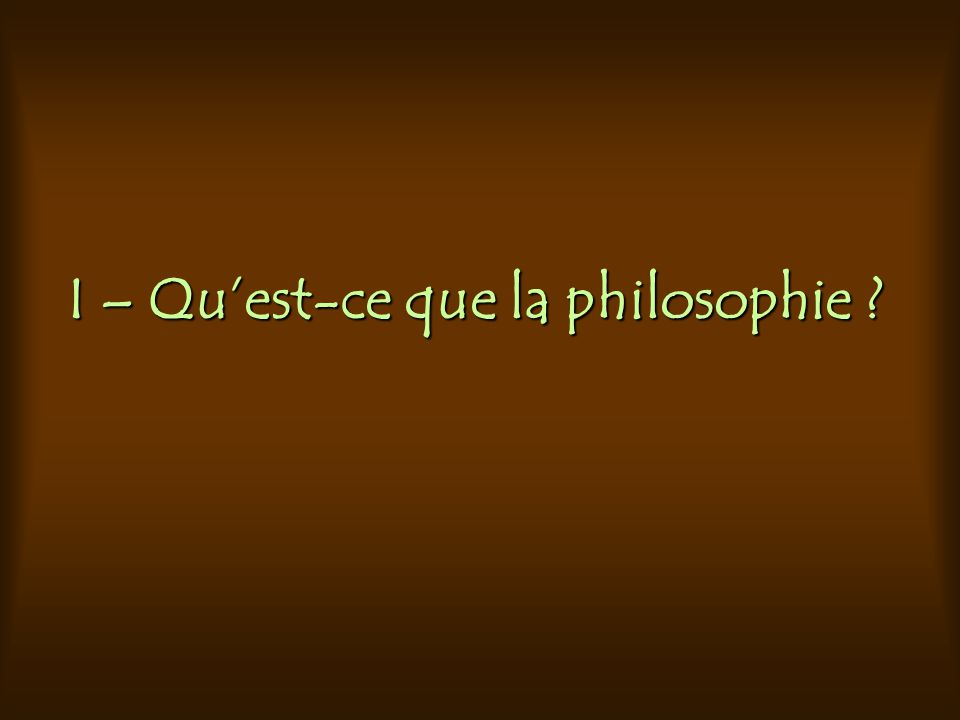 I – Quest-ce que la philosophie ?