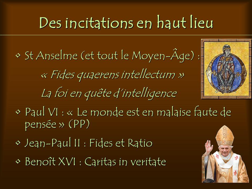 Des incitations en haut lieu St Anselme (et tout le Moyen-Âge) : « Fides quaerens intellectum » La foi en quête dintelligence Paul VI : « Le monde est