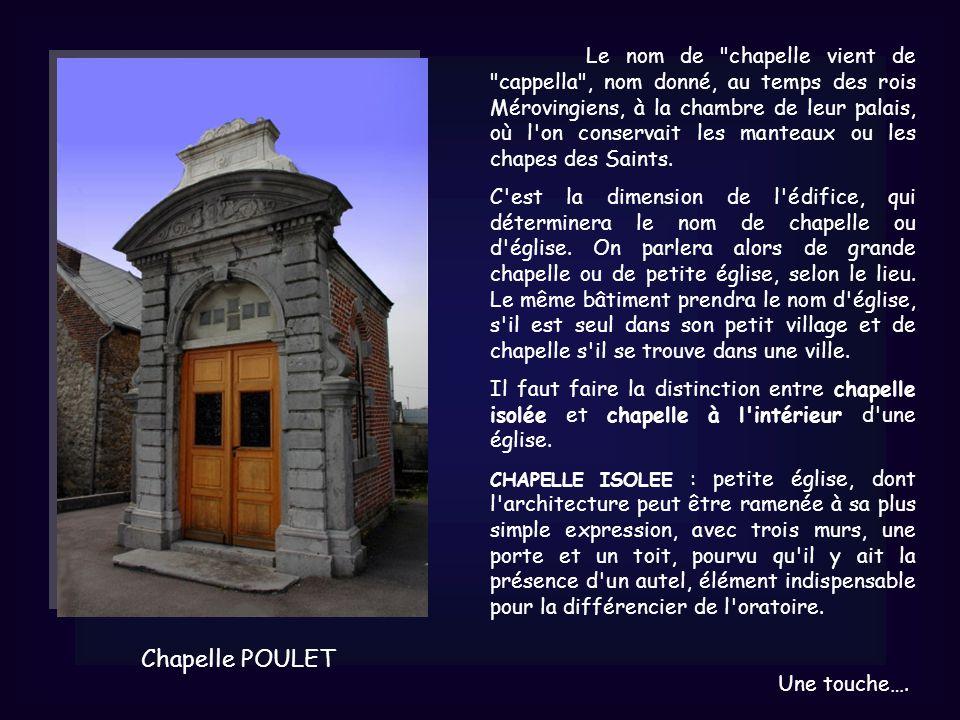 Le nom de chapelle vient de cappella , nom donné, au temps des rois Mérovingiens, à la chambre de leur palais, où l on conservait les manteaux ou les chapes des Saints.