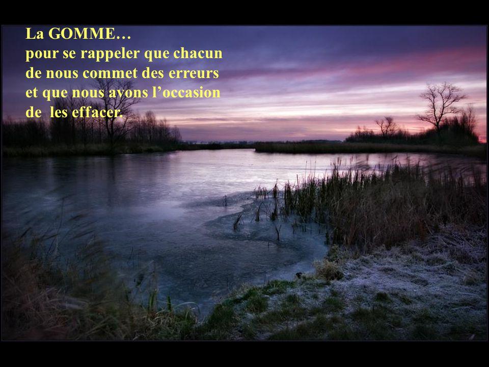 La GOMME… pour se rappeler que chacun de nous commet des erreurs et que nous avons loccasion de les effacer.