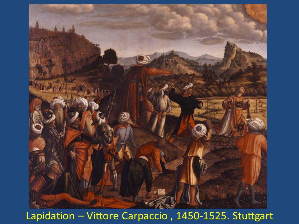 Lapidation – Vittore Carpaccio, 1450-1525. Stuttgart